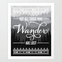 not all those who wander are lost Art Prints featuring Not All Those Who Wander Are Lost by Fercute