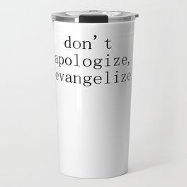 don't apologize, evangelize Travel Mug