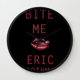 BITE ME, ERIC NORTHMAN Wall Clock