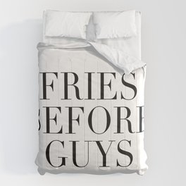 Fries before guys Comforters