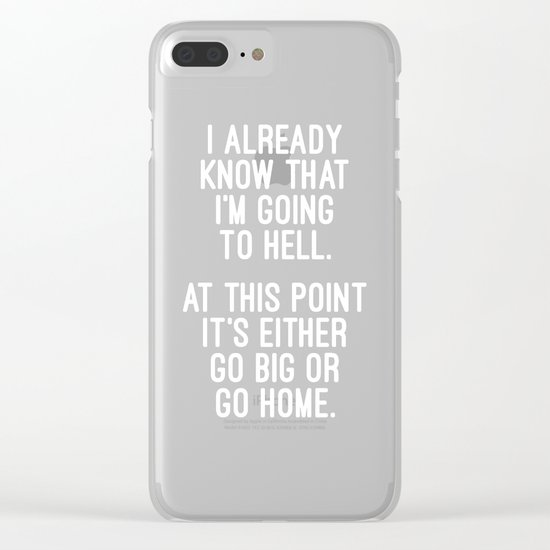 Go Big Or Go Home Funny Quote Clear iPhone Case