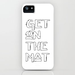 Get On The Mat - Yoga, Judo, Aikido, Wrestling, Jiu-Jitsu workout iPhone Case