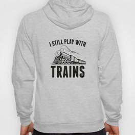 I Still Play With Trains Hoody