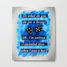 Kiss Kiss Bang Bang - Uh, I'm retired. I Invented Dice When I Was A Kid Art Print Wall Decor Typogra Metal Print