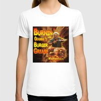 grease T-shirts featuring Burn Like Gramma's Burger Grease by Big Tasty