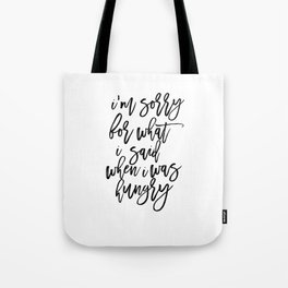 I'm Sorry For What I Said When I Was Hungry,Funny Quote,Inspirational Quote,Kitchen Decor Tote Bag