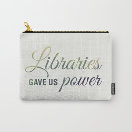 Libraries gave us power Carry-All Pouch