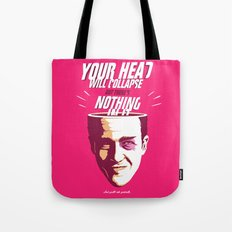 Your Head Will Collapse Tote Bag