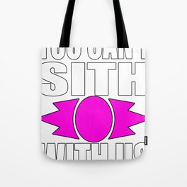 YOU CANT SITH WITH US Tote Bag
