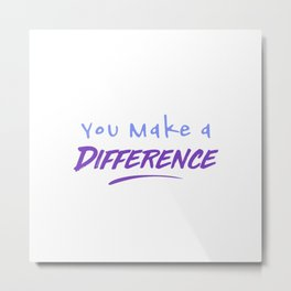 You Make a Difference Metal Print