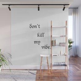 Don't Kill My Vibe Wall Mural