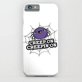 Creep On Creepin On Cute Positive Spider Pun iPhone Case