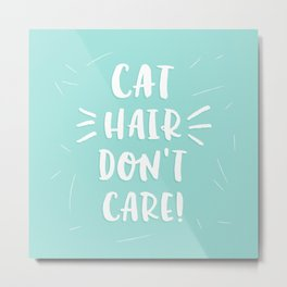 Cat Hair Don't Care Metal Print