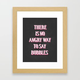 There Is No Angry Way To Say Bubbles Framed Art Print
