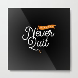 Winners never quit Metal Print