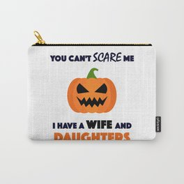 You Can't Scare Me I Have A Wife And Daughters Carry-All Pouch
