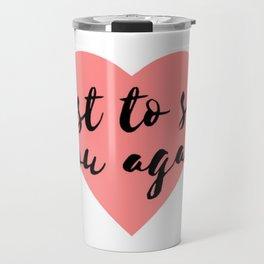 Just to See You Again (1) Travel Mug