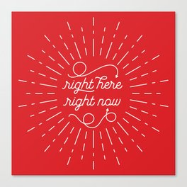 Right Here Right Now: Red Canvas Print
