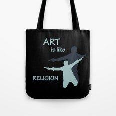 Art is like Religion Tote Bag