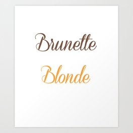 Brunettes Need a Blonde Friend Funny T-shirt Art Print