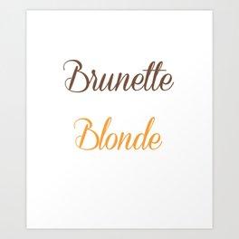 Brunettes Need a Blonde Friend Funny T-shirt Art Print