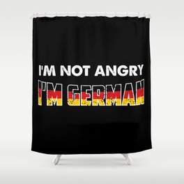 I'm Not Angry. I'm German. Shower Curtain