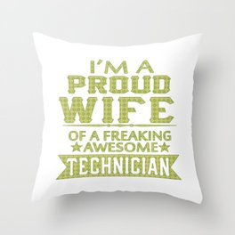 I'M A PROUD TECHNICIAN'S WIFE Throw Pillow