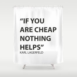 A Lagerfeld quote Shower Curtain