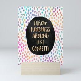 Throw kindness around like confetti Mini Art Print