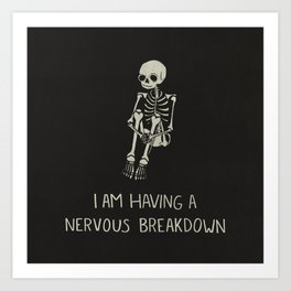 I Am Having A Nervous Breakdown Art Print