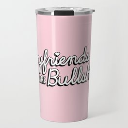 Boyfriends are Bullsh*t Travel Mug