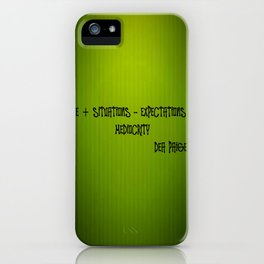 LIFE + SITUATIONS - EXPECTATION = MEDIOCRITY iPhone Case