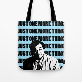 Just one more thing Tote Bag