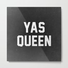 Yas Queen Metal Print
