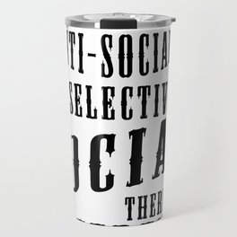 I'm not Anti-Social. I'm Selectively Social there's a Difference Travel Mug