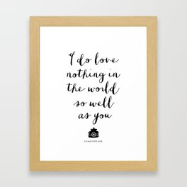 I Do Love Nothing in the World So Well as You monochrome typography poster design home wall decor Framed Art Print