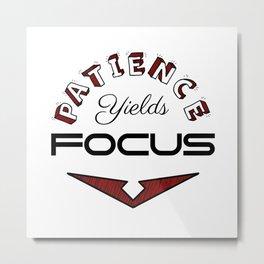 Patience Yields Focus Metal Print