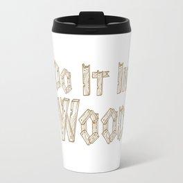 Do It in Wood Woodshop Woodworking Craftsmanship T-Shirt Travel Mug
