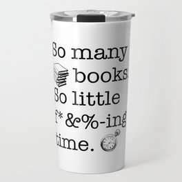 So many books, so little f*&%-ing time Travel Mug