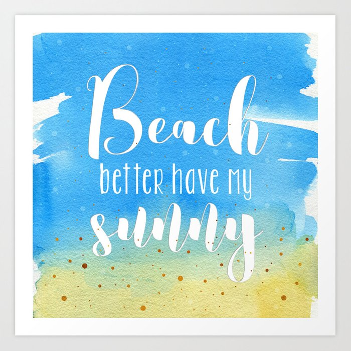 Beach better have my sunny // funny summer quote Art Print ...