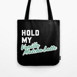 Hold my Vanilla Matcha Latte Tote Bag