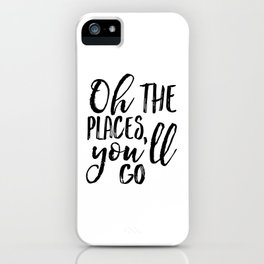 Oh The Places You'll Go,Travel Poster,Travel Gift,Printable Quote,Scandinavian Print,Nursery Decor,K iPhone Case