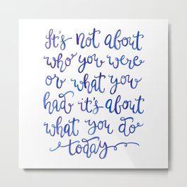 About What You Do Today Metal Print