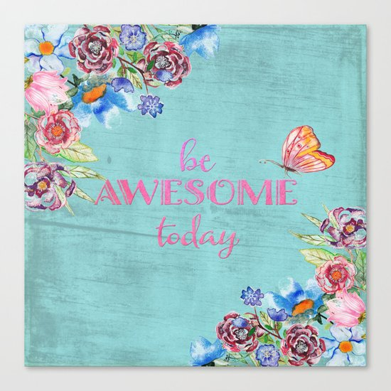 Be awesome today - Roses Flowers and Typography on aqua #Society6 Canvas Print