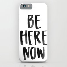 Be Here Now iPhone 6s Slim Case