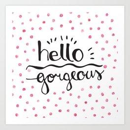 hello gorgeous pink Art Print