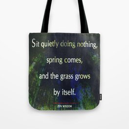 Zen Wisdom Quote - Sit Quietly Doing Nothing Spring Comes Tote Bag