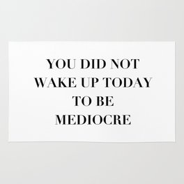 You did not wake up today to be mediocre Rug