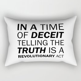 In a time of deceit telling the truth is a revolutionary act. - George Orwell Rectangular Pillow