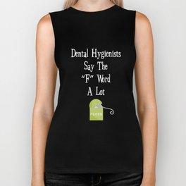 """Dental Hygienists Say the """"F"""" Word a Lot Dentist T-Shirt Biker Tank"""
